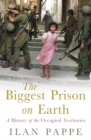 The Biggest Prison on Earth : A History of the Occupied Territories - Book