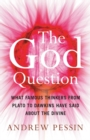 The God Question : What Famous Thinkers from Plato to Dawkins Have Said About the Divine - Book