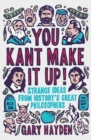 You Kant Make it Up! : Strange Ideas from History's Great Philosophers - Book