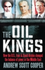 The Oil Kings : How the US, Iran and Saudi-Arabia Changed the Balance of Power in the Middle East - Book