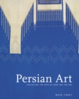 Persian Art : Collecting the Arts of Iran for the V&A - Book