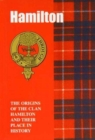 The Hamilton : The Origins of the Clan Hamilton and Their Place in History - Book