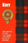 Kerr : The Origins of the Clan Kerr and Their Place in History - Book