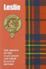Leslie : The Origins of the Clan Leslie and Their Place in History - Book
