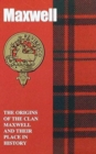 Maxwell : The Origins of the Clan Maxwell and Their Place in History - Book