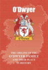 O'Dwyer : The Origins of the O'Dwyer Family and Their Place in History - Book