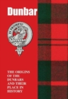 Dunbar : The Origins of the Dunbars and Their Place in History - Book