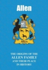 Allen : The Origins of the Allen Family and Their Place in History - Book
