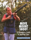 Move, Mount, Shoot : Champion's Guide to Sporting Clays - Book