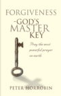 Forgiveness - God's Master Key : Pray the Most Powerful Prayer on Earth! - Book