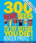 300 More Beers to Try Before You Die - Book