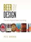 Beer by Design : The art of good beer branding - Book