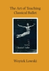 The Art of Teaching Classical Ballet - Book