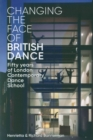 Changing the Face of British Dance : Fifty Years of London Contemporary Dance School - Book