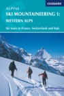 Alpine Ski Mountaineering Vol 1 - Western Alps : Ski tours in France, Switzerland and Italy - Book