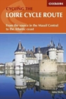 The Loire Cycle Route : From the source in the Massif Central to the Atlantic coast - Book