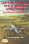Cumbria Airfields in the Second World War : Including the Isle of Man - Book