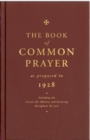 The Book of Common Prayer as Proposed in 1928 : Including the Lessons for Matins and Evensong Throughout the Year - Book