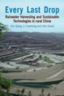 Every Last Drop : Rainwater Harvesting and Sustainable Technologies in Rural China - Book