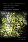 Navigating Complexity in International Development : Facilitating Sustainable Change at Scale - Book