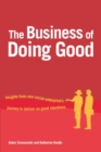 The Business of Doing Good : Insights from one social enterprise's journey to deliver on good intentions - Book