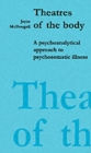 Theatres of the Body : Psychoanalytic Approach to Psychosomatic Illness - Book