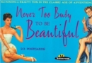 Never Too Busy to be Beautiful : Slimming and Beauty Tips in the Classic Age of Advertising - Book