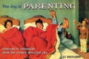 The Joy of Parenting : Toddlers to Teenagers from the Classic Magazine Era - Book