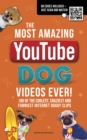 The Most Amazing  YouTube Dog Videos Ever! : 120 of the coolest, craziest and funniest Internet doggy clips - Book