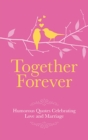 Together Forever : Humorous Quotes Celebrating Love & Marriage - Book