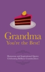 Grandma You're the Best! : Humorous Quotes Celebrating Brilliant Grandmothers - Book