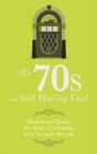 In Your 70s and still Having Fun! : Humorous Quotes for those Celebrating their Seventh Decade - Book