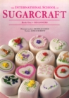 International School of Sugarcraft: Book One Beginners - Book