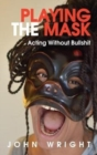 Playing the Mask : Acting Without Bullshit - Book