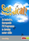 Get Physical! : An Inclusive, Therapeutic PE Programme to Develop Motor Skills - Book
