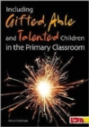 Including Gifted, Able and Talented Children in the Primary Classroom - Book