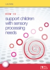 How to Support Children with Sensory Processing Needs - Book