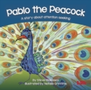Pablo the Peacock : A story about attention seeking - Book
