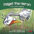 Fidget the Heron : A story about fidgeting - Book