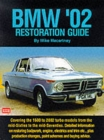 BMW '02 Restoration Guide : Detailed Information on Restoring Bodywork, Engine and Trim etc. - Plus Production Changes, Paint Schemes and History - Book