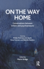 On the Way Home : Conversations Between Writers and Psychoanalysts - Book