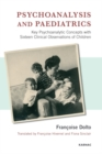 Psychoanalysis and Paediatrics : Key Psychoanalytic Concepts with Sixteen Clinical Observations of Children - Book