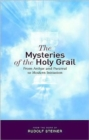The Mysteries of the Holy Grail : from Arthur and Parzival to Modern Initiation - Book