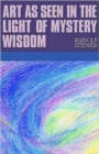 Art as Seen in the Light of Mystery Wisdom - Book