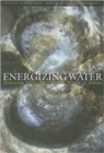 Energizing Water : Flowform Technology and the Power of Nature - Book