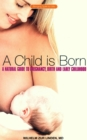 A Child is Born : A Natural Guide to Pregnancy,Birth and Early Childhood - eBook