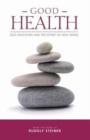 Good Health : Self-Education and the Secret of Well-Being - Book
