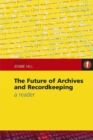 The Future of Archives and Recordkeeping : A Reader - eBook