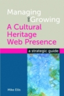 Managing and Growing a Cultural Heritage Web Presence : A Strategic Guide - eBook