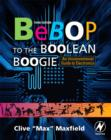 Bebop to the Boolean Boogie : An Unconventional Guide to Electronics - Book
